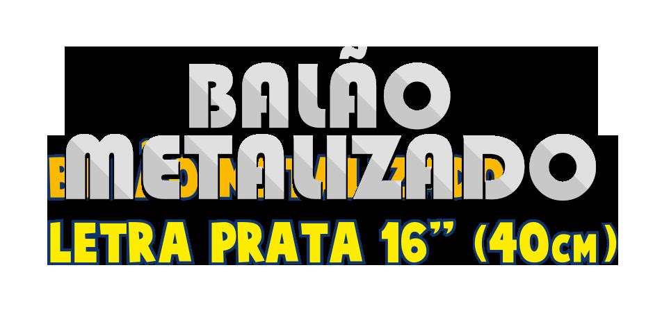 Balão Metalizado - Letra Prata 16 pol - 40cm